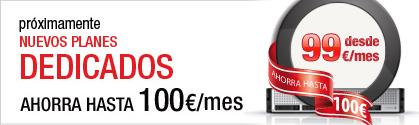 Próximamente Nuevos Planes Dedicados. Ahorra hasta 100€ al mes.